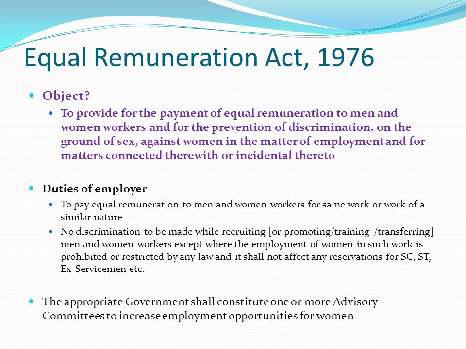 Equal Remuneration Act, 1976 Object? To provide for the payment of equal remuneration to men and women workers and for the prevention of discriminatio
