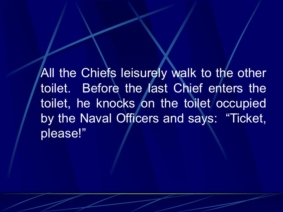 All the Chiefs leisurely walk to the other toilet.