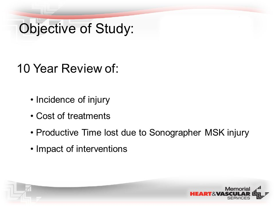 Methods: Review of Employee Health records: Type of Injury Cost of Treatment Hours of limited work or unavailable for work Review of Payroll records: Total of Productive Hours worked Echo and Vascular Cost centers (including callback and overtime) Department Records (Cardiology PACS, Siemens/Syngo): Annual Procedure Volumes Exclusions: Non – MSK injuries (cuts, falls) Temporary/Agency Employees Incidence, Cost, Lost hours, Hours worked and Procedure Volumes were compared to Timeline of Actions/Interventions.