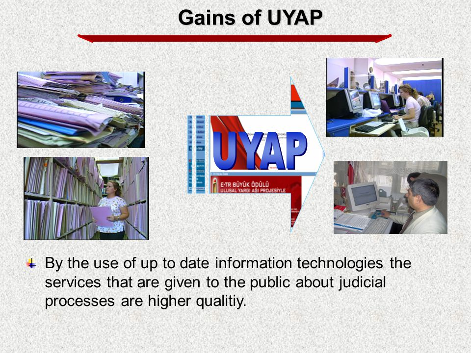 By the use of up to date information technologies the services that are given to the public about judicial processes are higher qualitiy. Gains of UYA