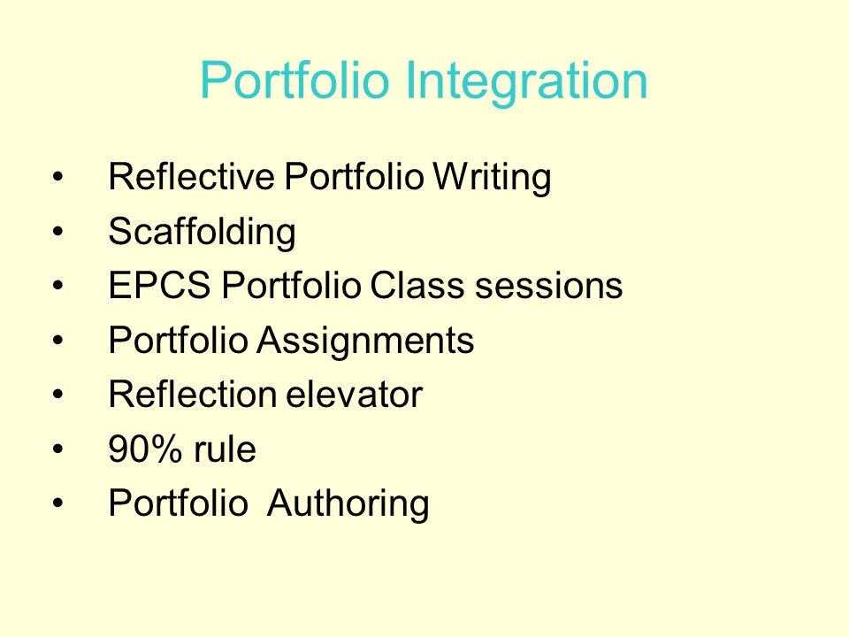 Portfolio Integration Reflective Portfolio Writing Scaffolding EPCS Portfolio Class sessions Portfolio Assignments Reflection elevator 90% rule Portfolio Authoring