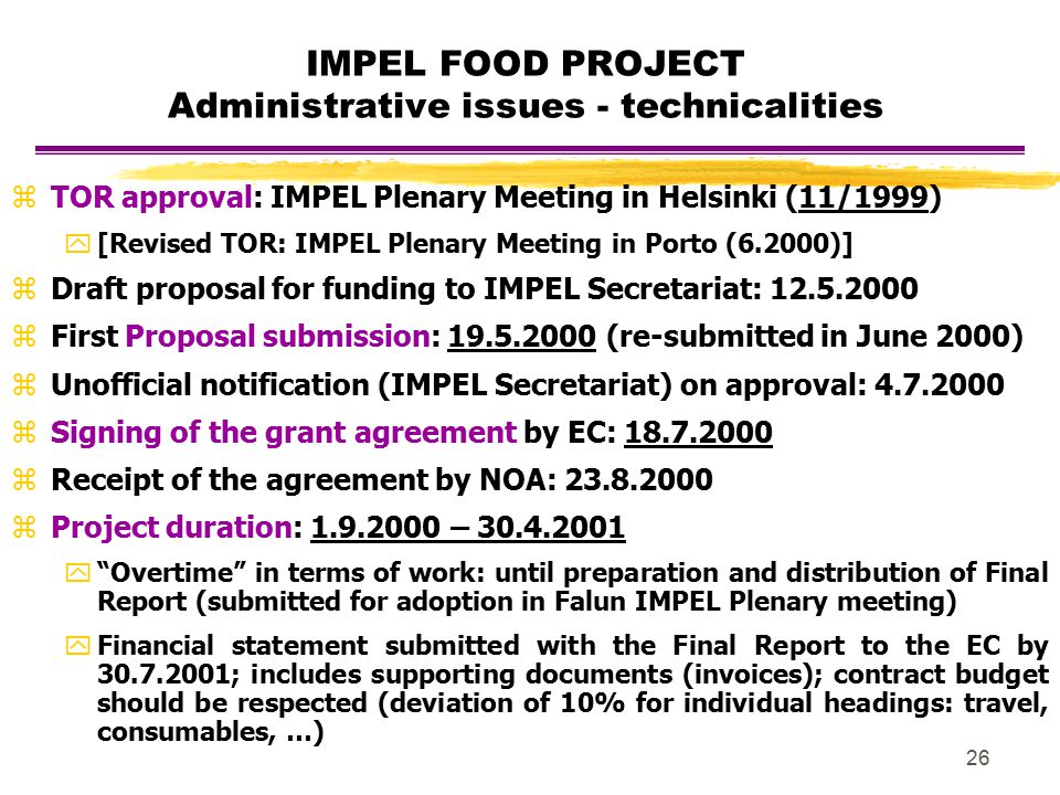 26 IMPEL FOOD PROJECT Administrative issues - technicalities zTOR approval: IMPEL Plenary Meeting in Helsinki (11/1999) y[Revised TOR: IMPEL Plenary M