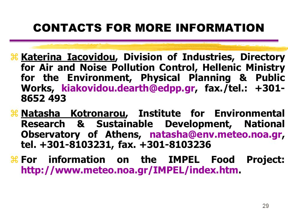 29 CONTACTS FOR MORE INFORMATION zKaterina Iacovidou, Division of Industries, Directory for Air and Noise Pollution Control, Hellenic Ministry for the