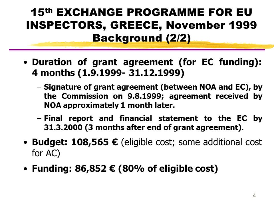 4 15 th EXCHANGE PROGRAMME FOR EU INSPECTORS, GREECE, November 1999 Background (2/2) Duration of grant agreement (for EC funding): 4 months (1.9.1999-