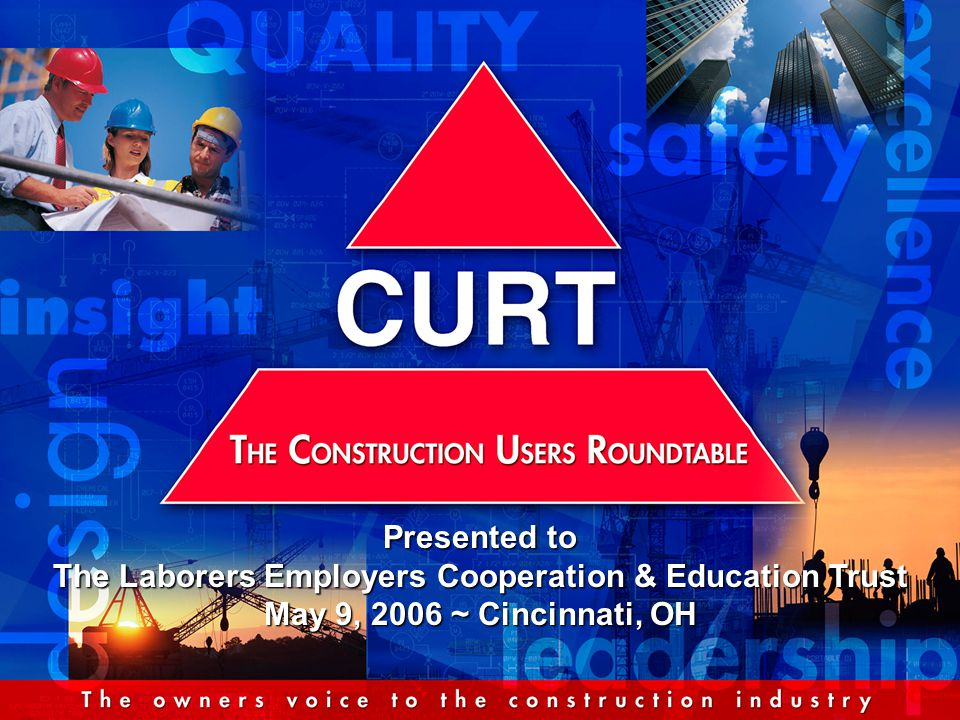 Mission Statement The mission of The Construction Users Roundtable (CURT) is to create strategic advantage for construction users.