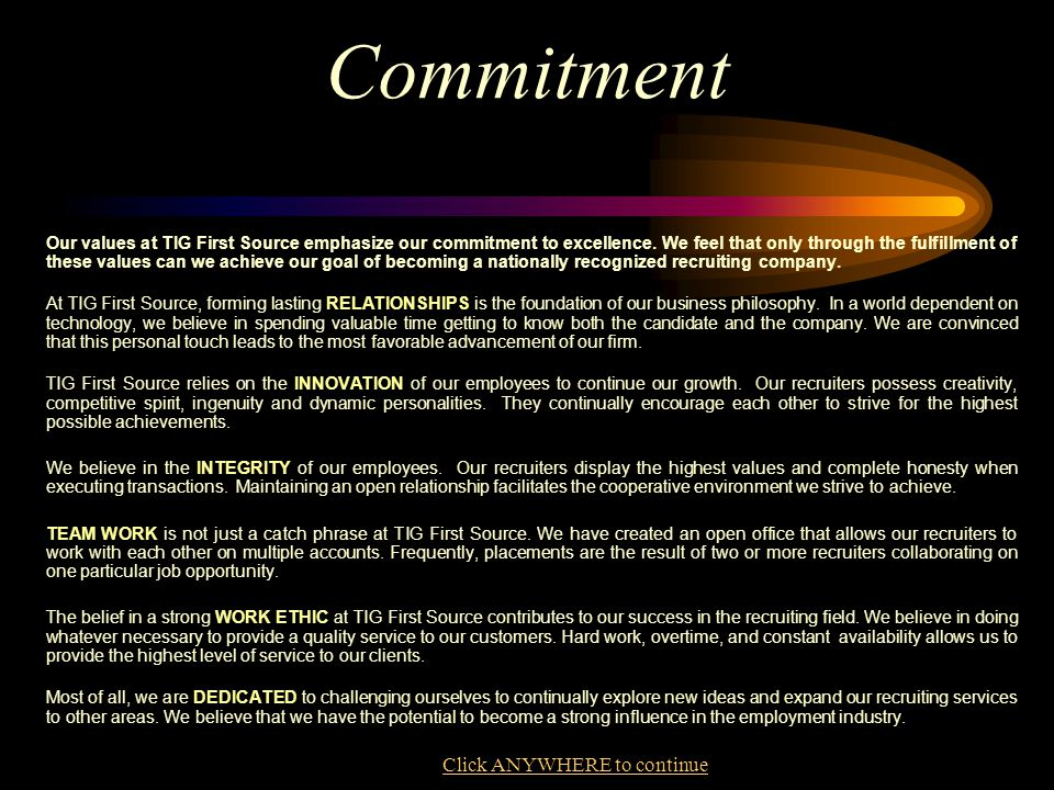 Commitment Our values at TIG First Source emphasize our commitment to excellence. We feel that only through the fulfillment of these values can we ach