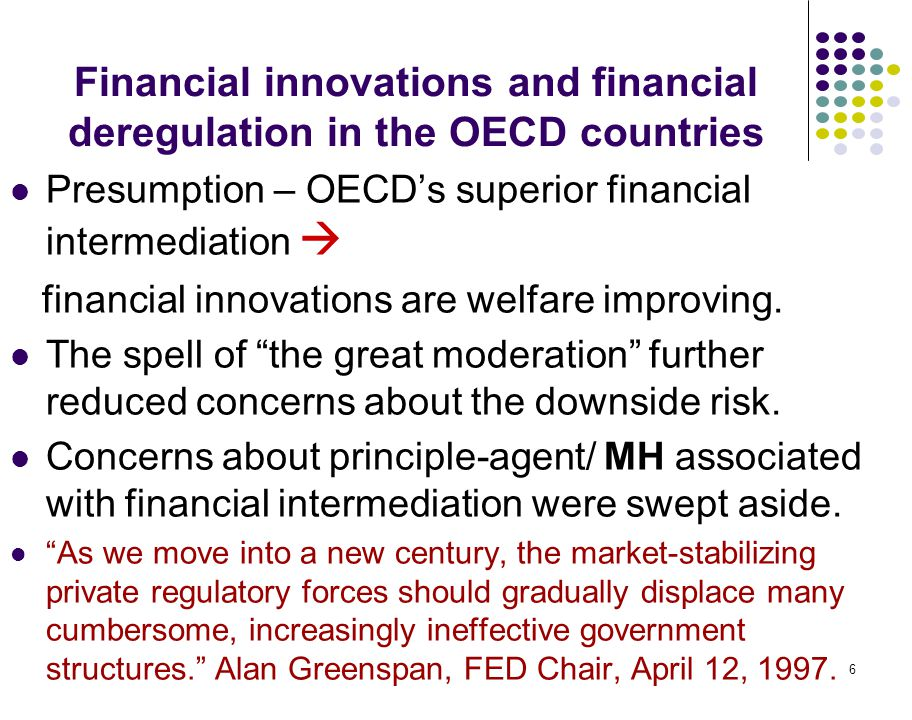 6 Financial innovations and financial deregulation in the OECD countries Presumption – OECD's superior financial intermediation  financial innovations are welfare improving.