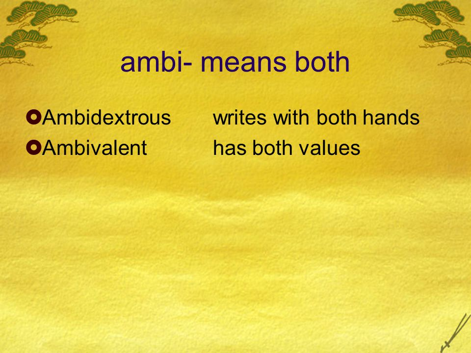 ambi- means both  Ambidextrouswrites with both hands  Ambivalenthas both values