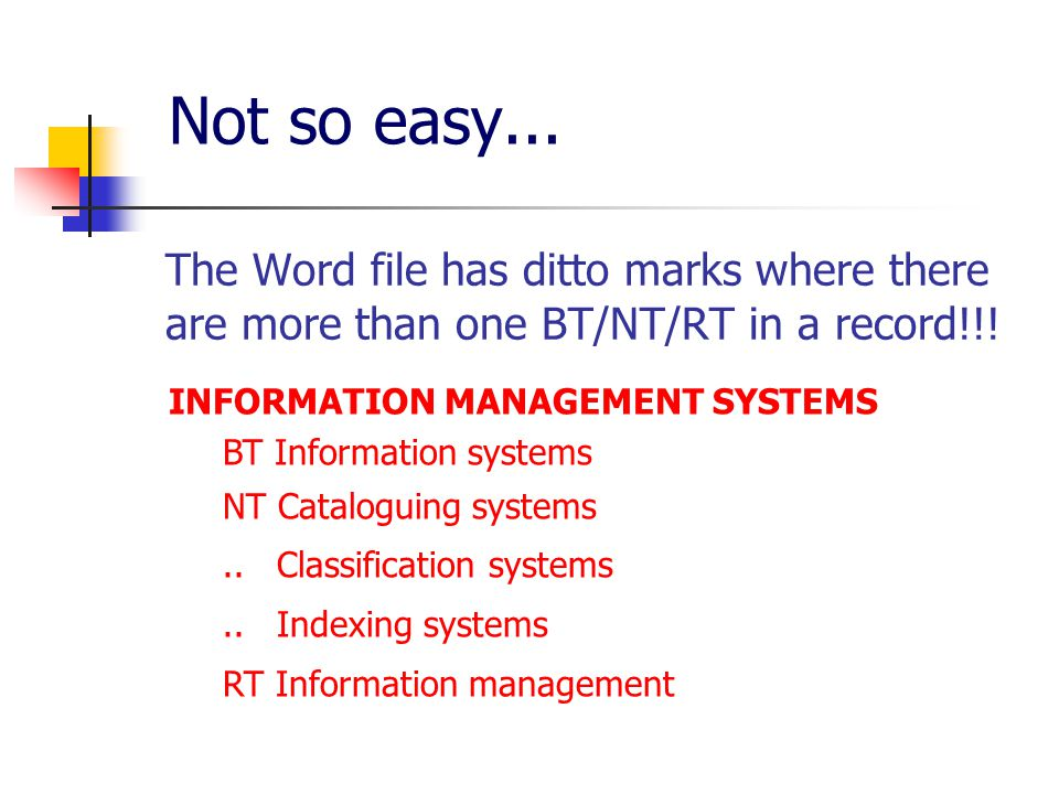 Not so easy... The Word file has ditto marks where there are more than one BT/NT/RT in a record!!! INFORMATION MANAGEMENT SYSTEMS BT Information syste