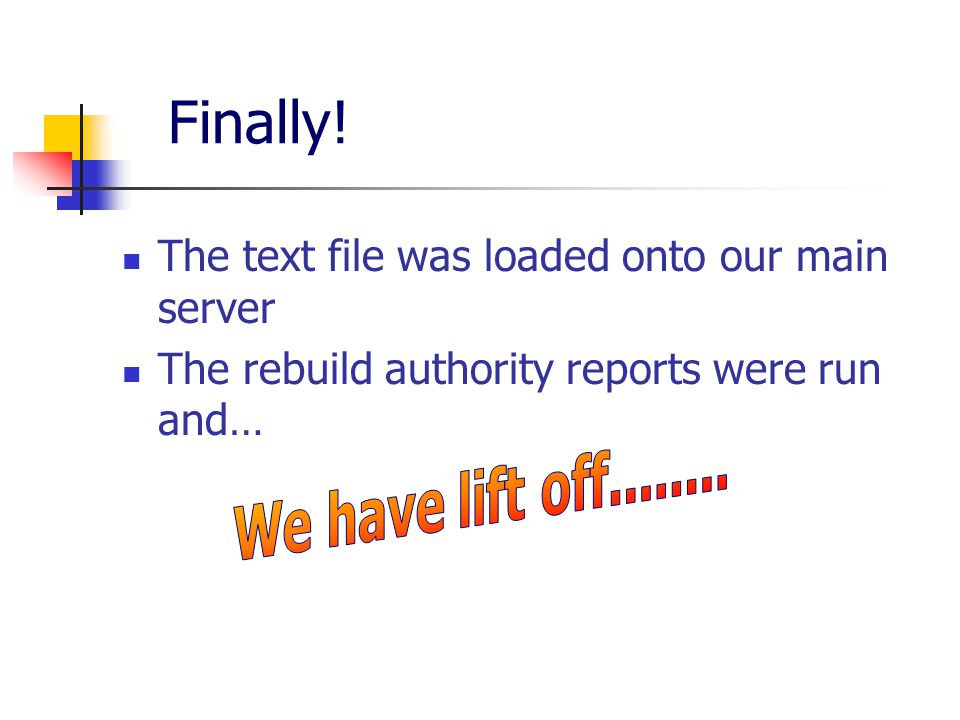 Finally! The text file was loaded onto our main server The rebuild authority reports were run and…