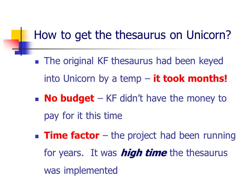 How to get the thesaurus on Unicorn? The original KF thesaurus had been keyed into Unicorn by a temp – it took months! No budget – KF didn't have the