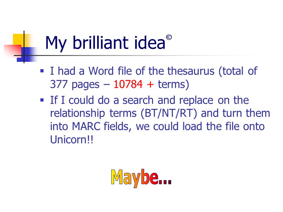 My brilliant idea  I had a Word file of the thesaurus (total of 377 pages – 10784 + terms)  If I could do a search and replace on the relationship t