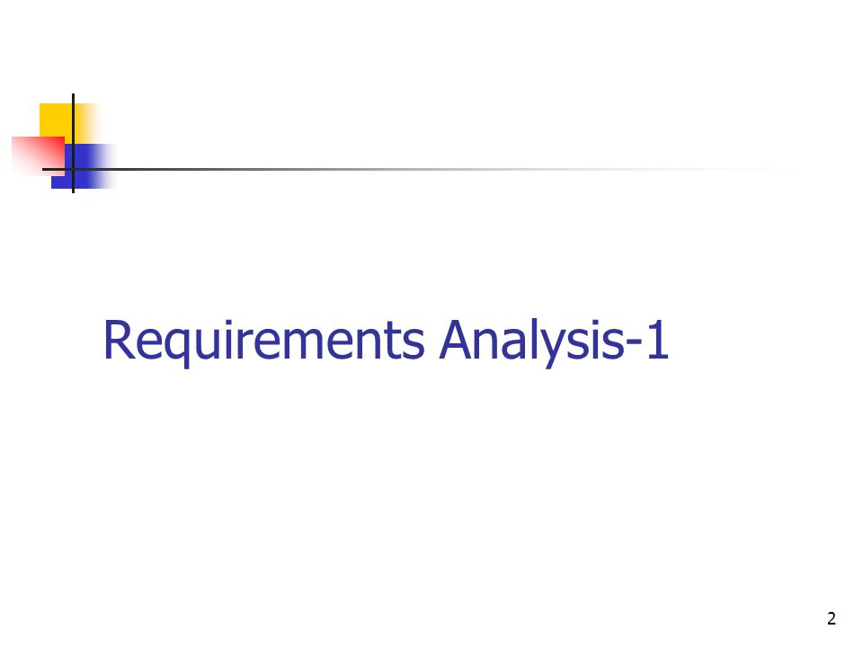 3 Contents Requirements Analysis: What and How .