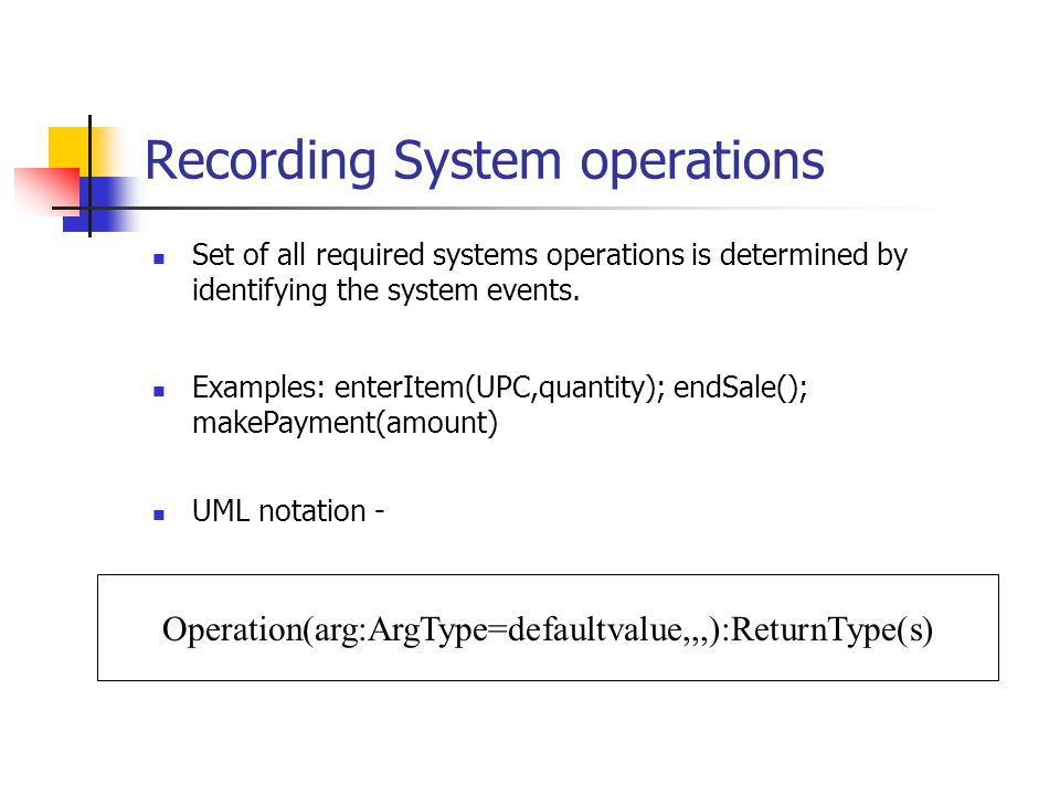 Recording System operations Set of all required systems operations is determined by identifying the system events. Operation(arg:ArgType=defaultvalue,