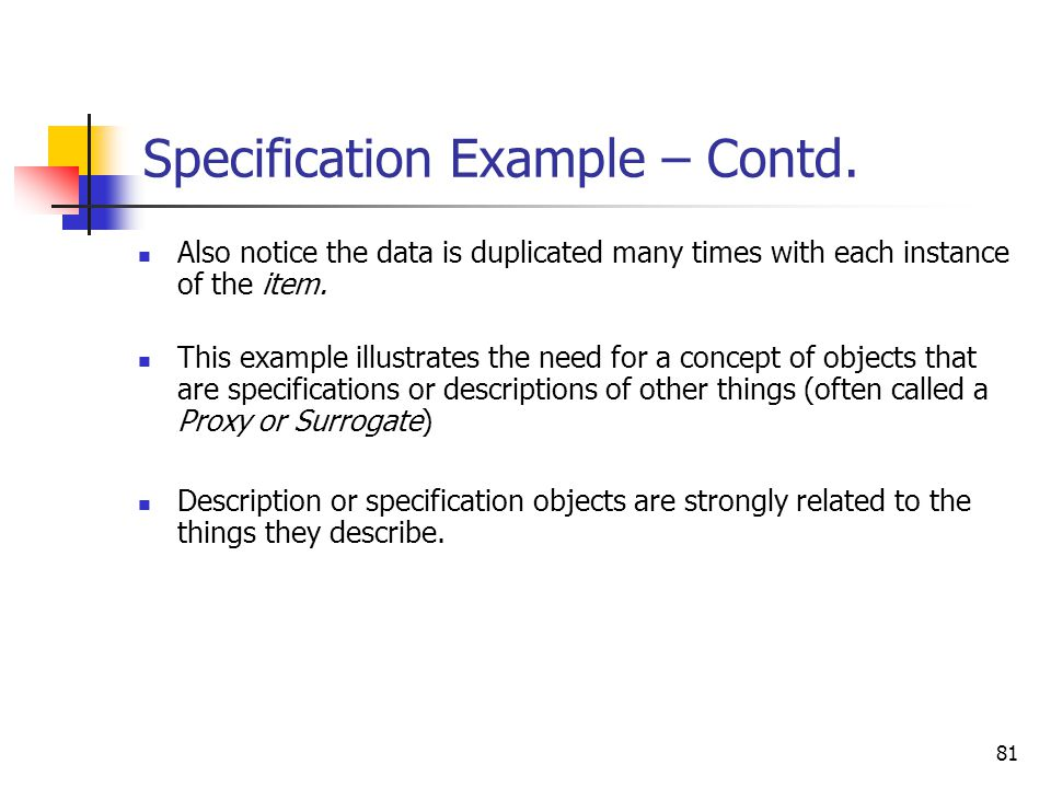 81 Specification Example – Contd. Also notice the data is duplicated many times with each instance of the item. This example illustrates the need for