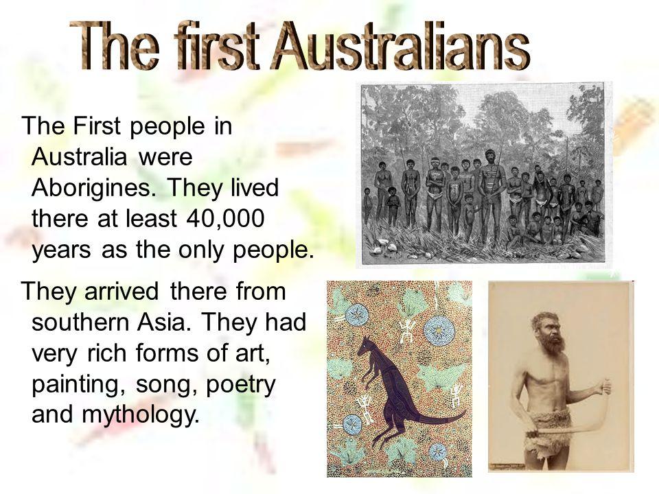 The First people in Australia were Aborigines.