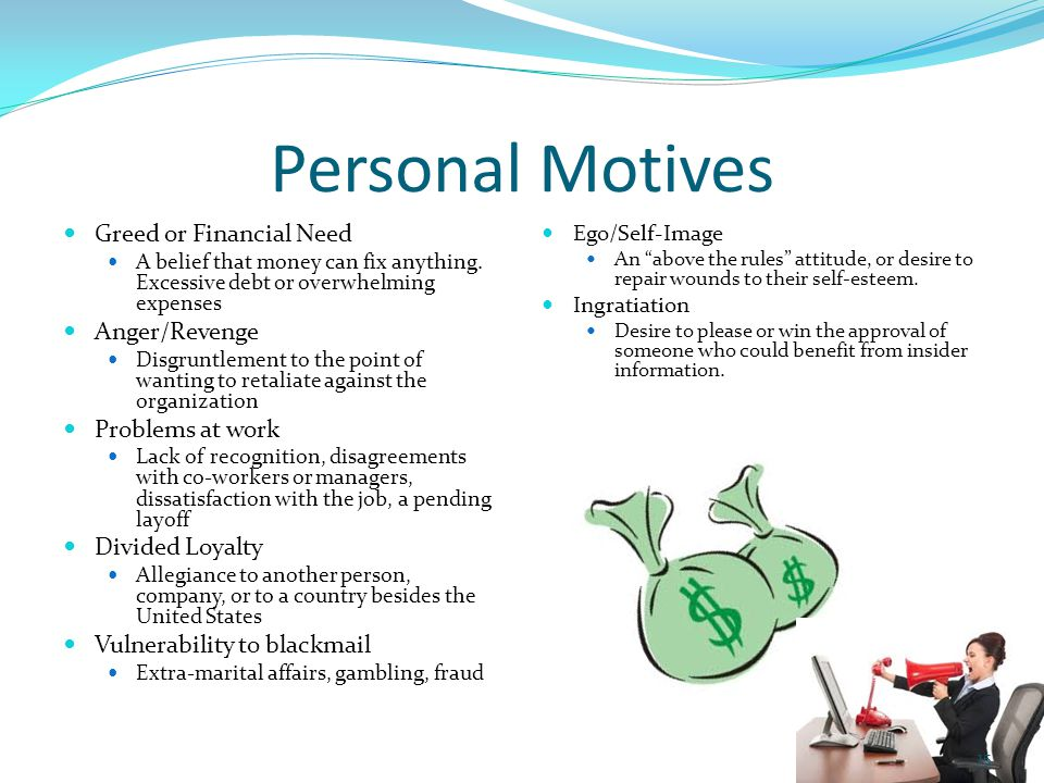 Personal Motives Greed or Financial Need A belief that money can fix anything.