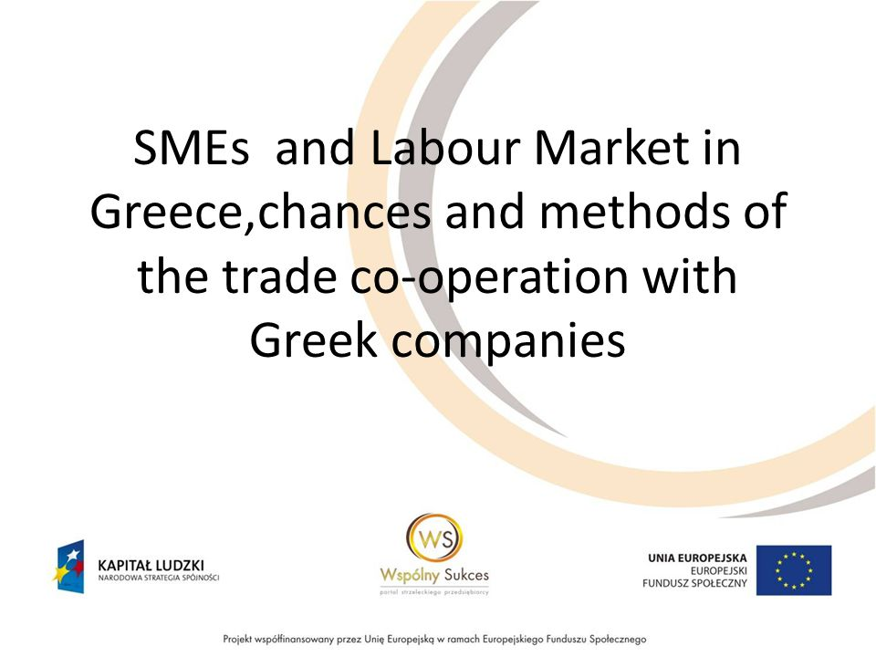 SMEs and Labour Market in Greece,chances and methods of the trade co-operation with Greek companies