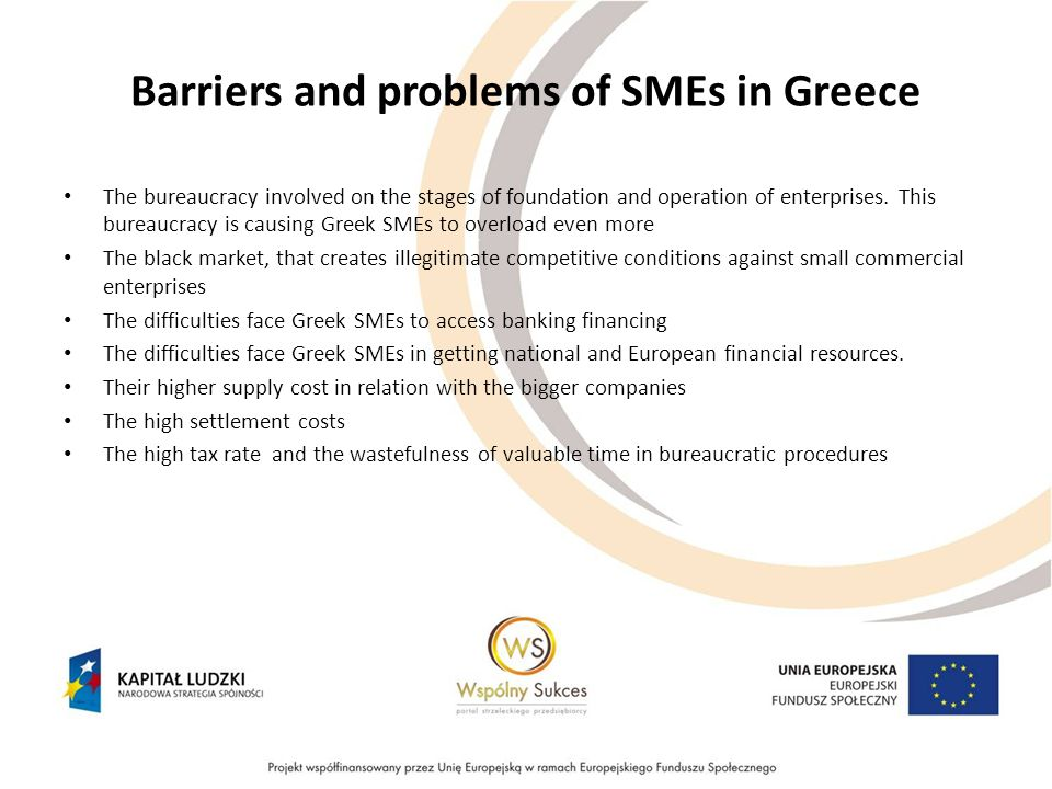 Barriers and problems of SMEs in Greece The bureaucracy involved on the stages of foundation and operation of enterprises.