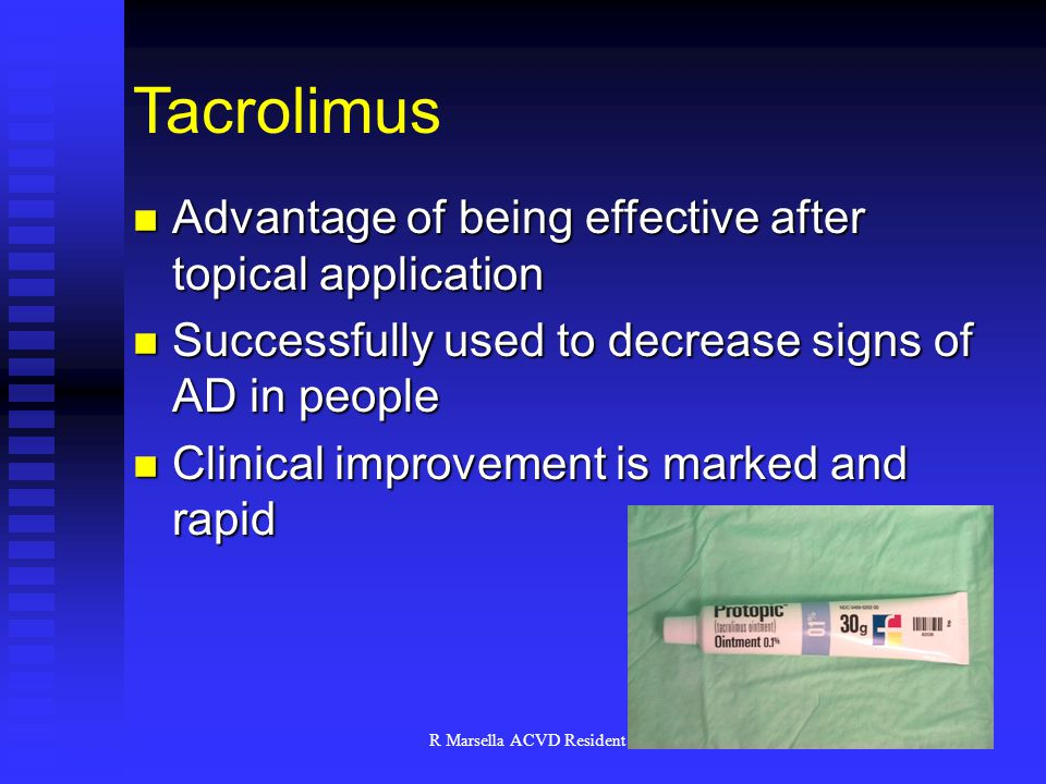 R Marsella ACVD Resident Review 2003 Tacrolimus Advantage of being effective after topical application Advantage of being effective after topical application Successfully used to decrease signs of AD in people Successfully used to decrease signs of AD in people Clinical improvement is marked and rapid Clinical improvement is marked and rapid