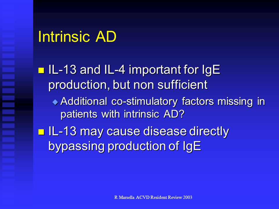 R Marsella ACVD Resident Review 2003 IL-13 and IL-4 important for IgE production, but non sufficient IL-13 and IL-4 important for IgE production, but non sufficient  Additional co-stimulatory factors missing in patients with intrinsic AD.