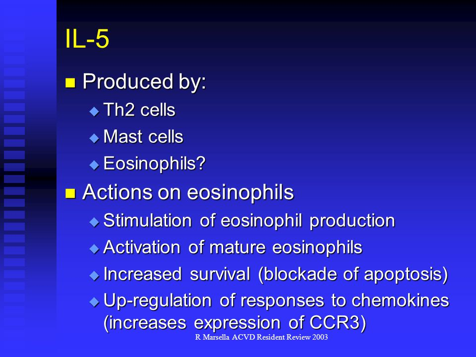R Marsella ACVD Resident Review 2003 IL-5 Produced by: Produced by:  Th2 cells  Mast cells  Eosinophils.