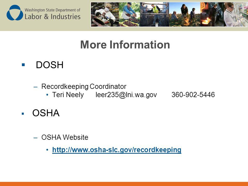 More Information  DOSH –Recordkeeping Coordinator Teri Neely leer235@lni.wa.gov 360-902-5446  OSHA –OSHA Website http://www.osha-slc.gov/recordkeeping