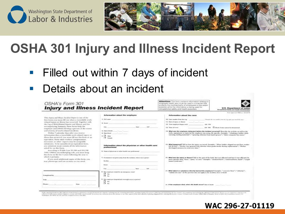 OSHA 301 Injury and Illness Incident Report  Filled out within 7 days of incident  Details about an incident WAC 296-27-01119