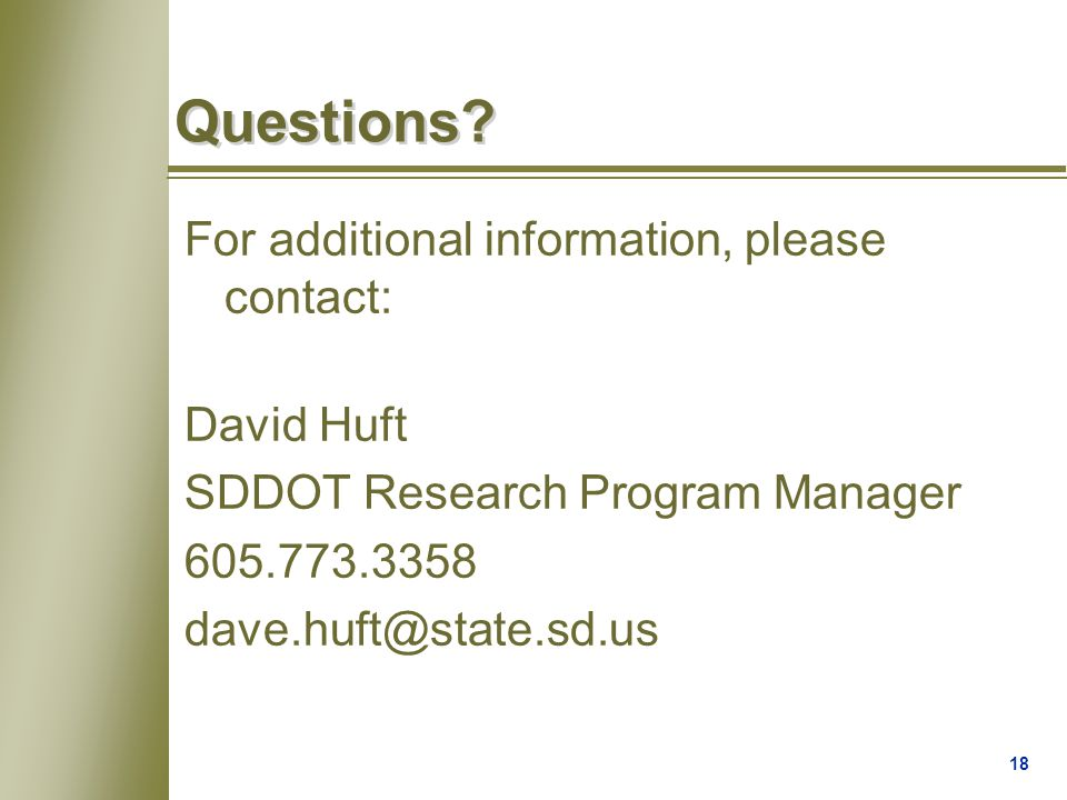 18 Questions? For additional information, please contact: David Huft SDDOT Research Program Manager 605.773.3358 dave.huft@state.sd.us