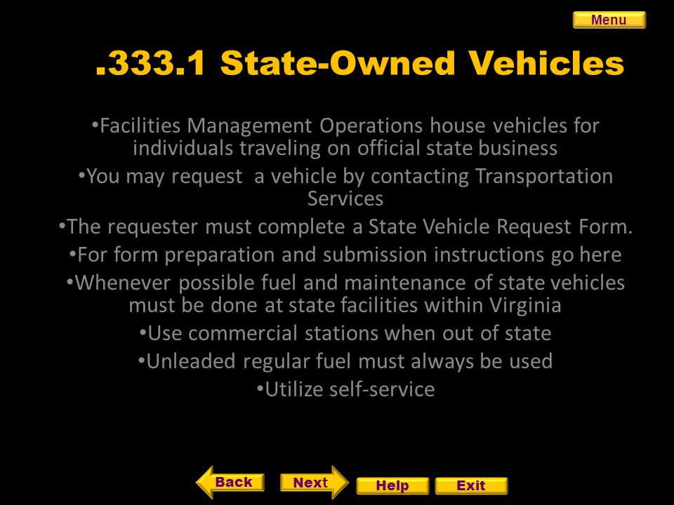 333.1 State-Owned Vehicles Facilities Management Operations house vehicles for individuals traveling on official state business You may request a vehicle by contacting Transportation Services The requester must complete a State Vehicle Request Form.