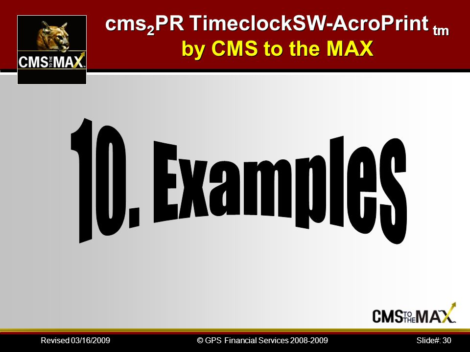 Slide#: 30© GPS Financial Services 2008-2009Revised 03/16/2009 cms 2 PR TimeclockSW-AcroPrint tm by CMS to the MAX