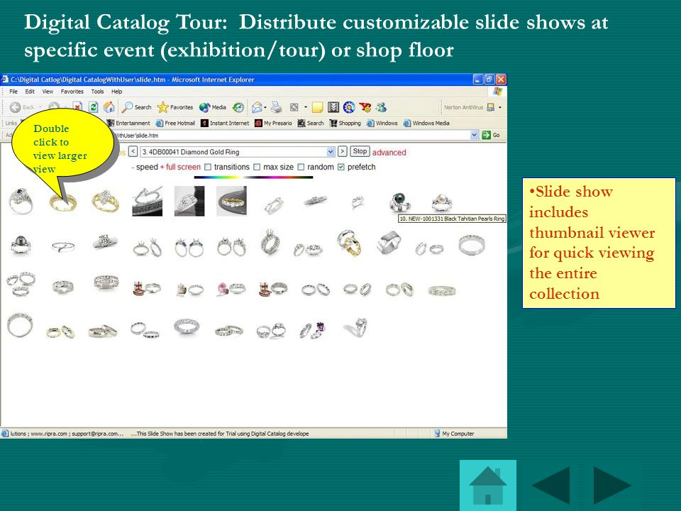 Double click for zoom view Slide show customization options available Distribute slide show to product display points or customers Excellent tool for