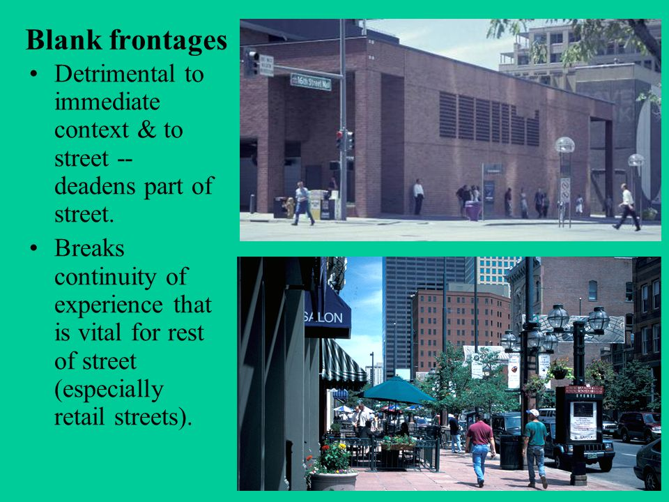 Blank frontages Detrimental to immediate context & to street -- deadens part of street.