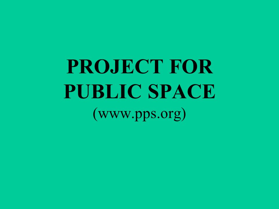 PROJECT FOR PUBLIC SPACE (www.pps.org)