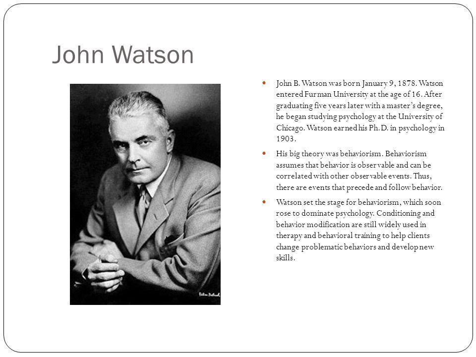 John Watson John B.Watson was born January 9, 1878.