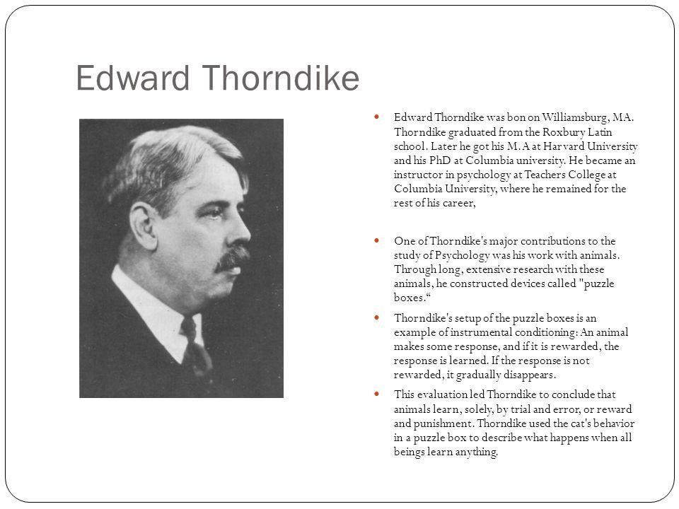 Edward Thorndike Edward Thorndike was bon on Williamsburg, MA.