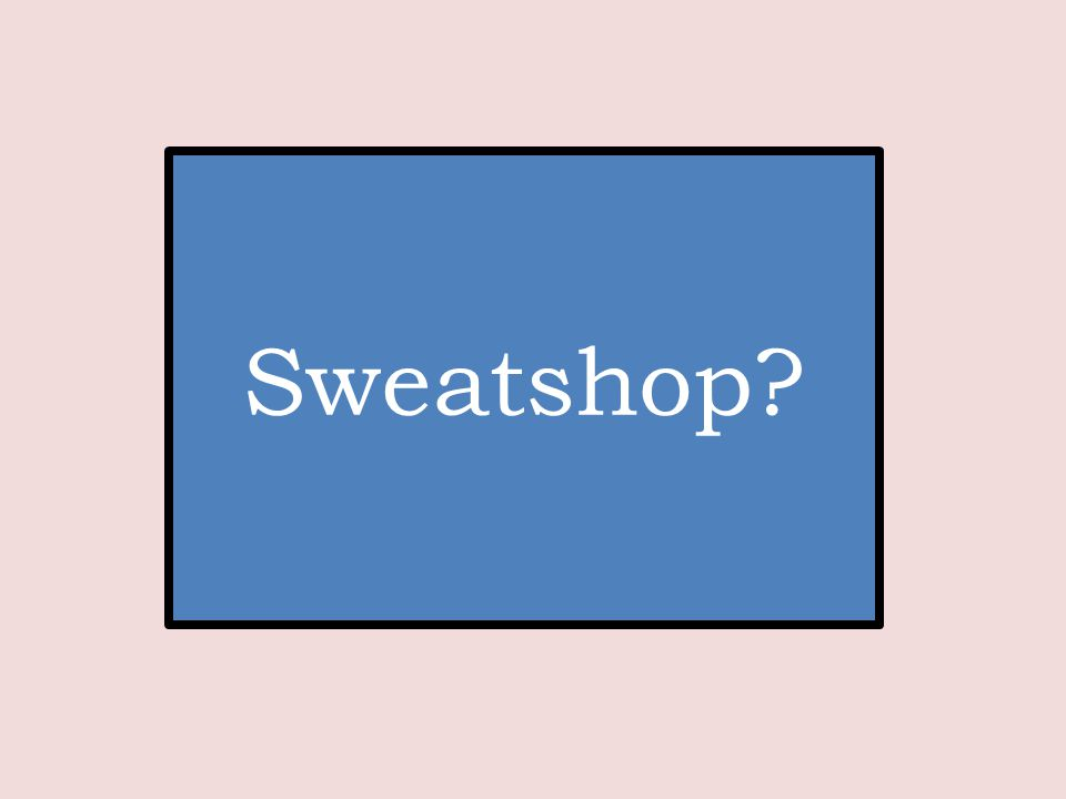 Sweatshop?