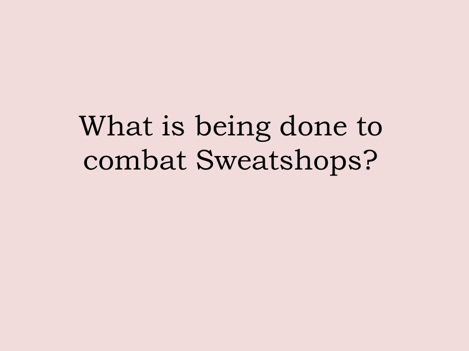 What is being done to combat Sweatshops