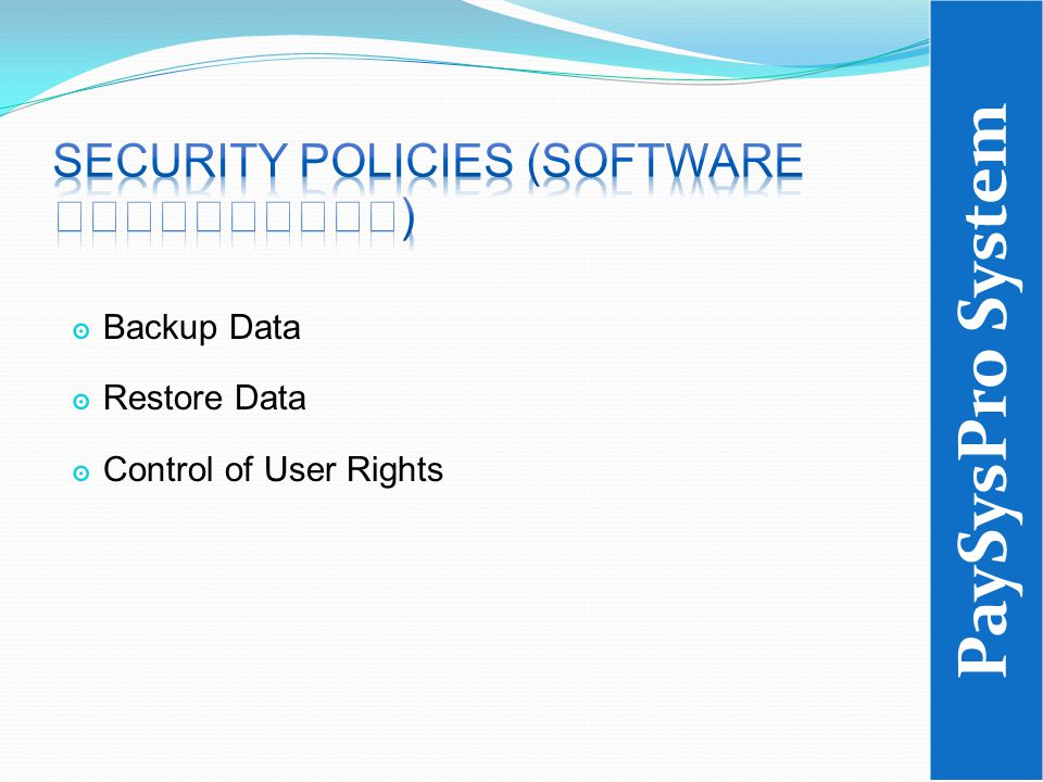๏ Backup Data ๏ Restore Data ๏ Control of User Rights PaySysPro System