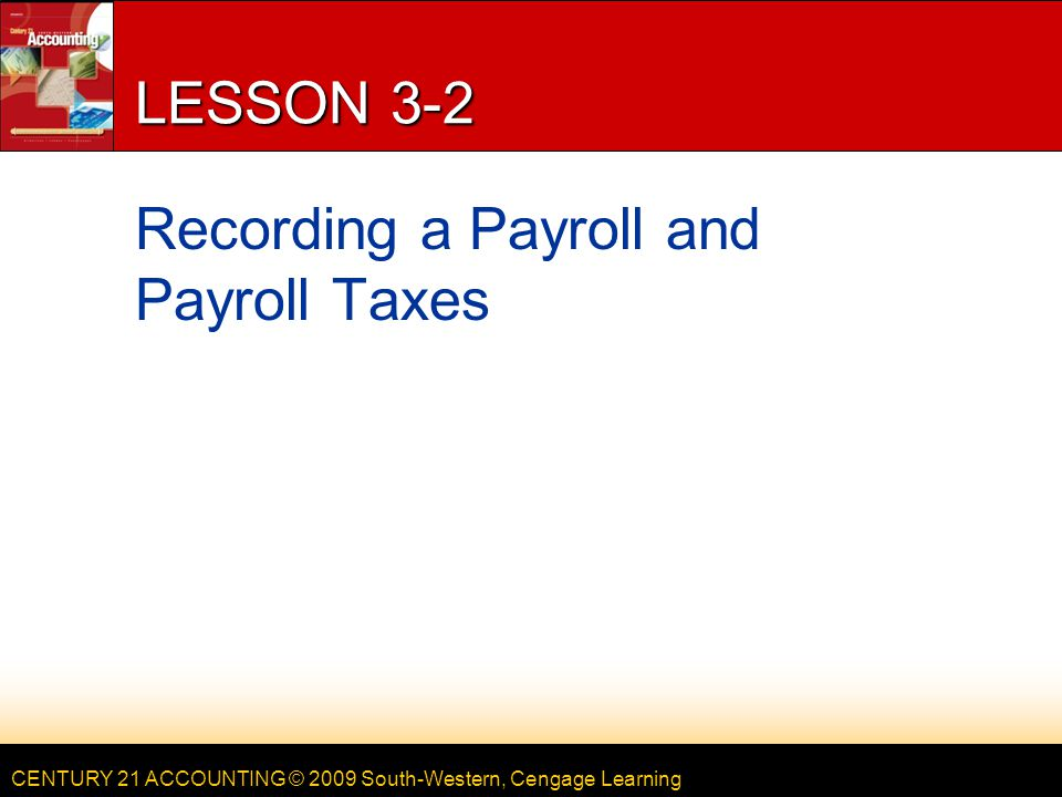 CENTURY 21 ACCOUNTING © 2009 South-Western, Cengage Learning 10 LESSON 3-2 1.Write the date.