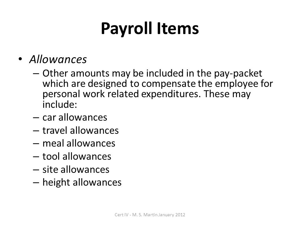 Payroll Items Allowances – Other amounts may be included in the pay-packet which are designed to compensate the employee for personal work related expenditures.