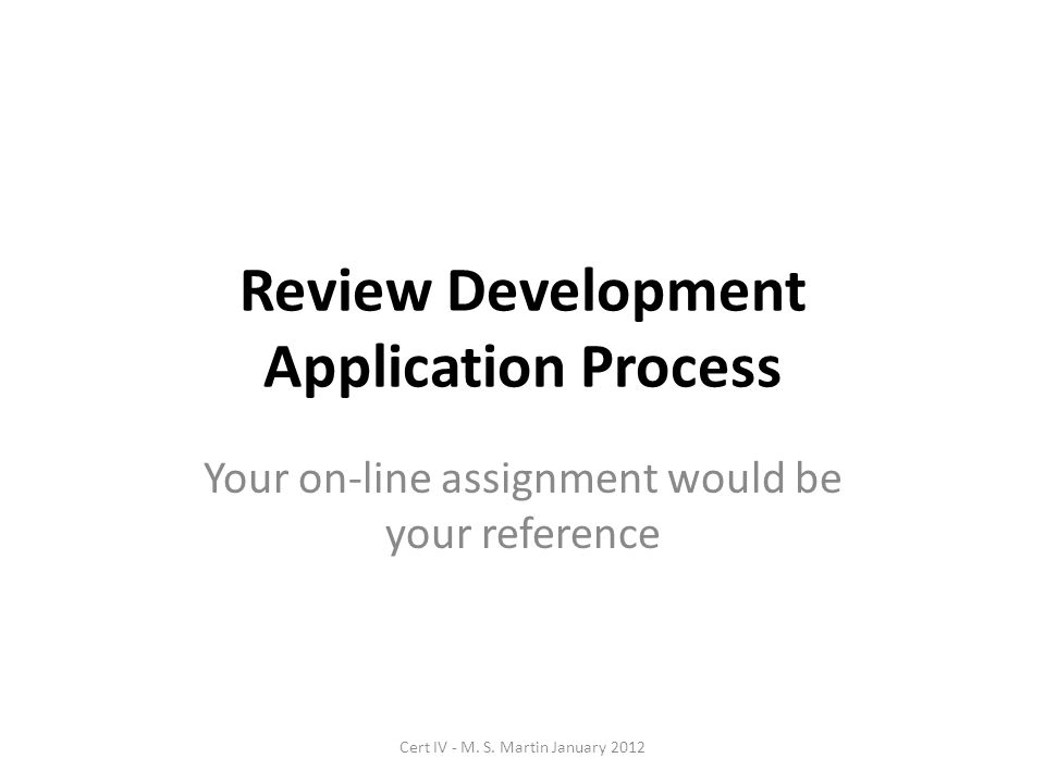 Review Development Application Process Your on-line assignment would be your reference Cert IV - M.