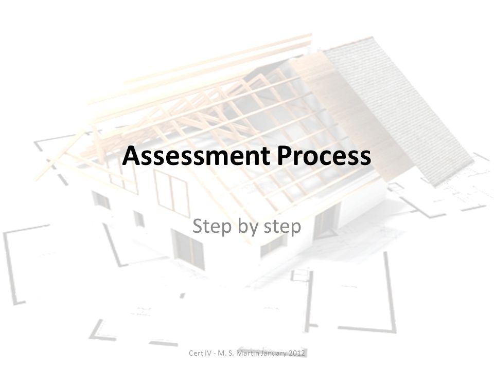 Assessment Process Step by step Cert IV - M. S. Martin January 2012