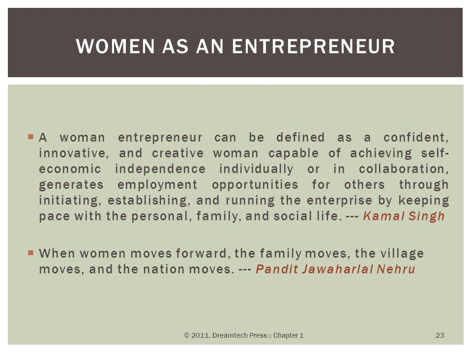  A woman entrepreneur can be defined as a confident, innovative, and creative woman capable of achieving self- economic independence individually or