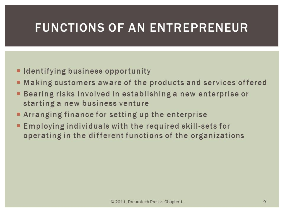  Identifying business opportunity  Making customers aware of the products and services offered  Bearing risks involved in establishing a new enterp
