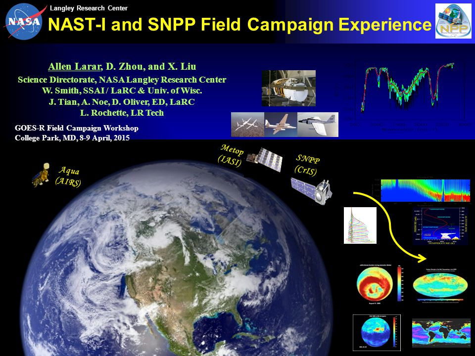 LaRC SD Langley Research Center IPO Aqua (AIRS) SNPP (CrIS) Metop (IASI) NAST-I and SNPP Field Campaign Experience GOES-R Field Campaign Workshop Coll