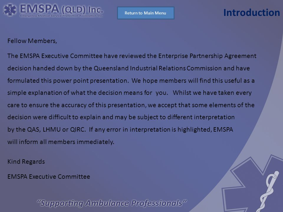 Fellow Members, The EMSPA Executive Committee have reviewed the Enterprise Partnership Agreement decision handed down by the Queensland Industrial Relations Commission and have formulated this power point presentation.