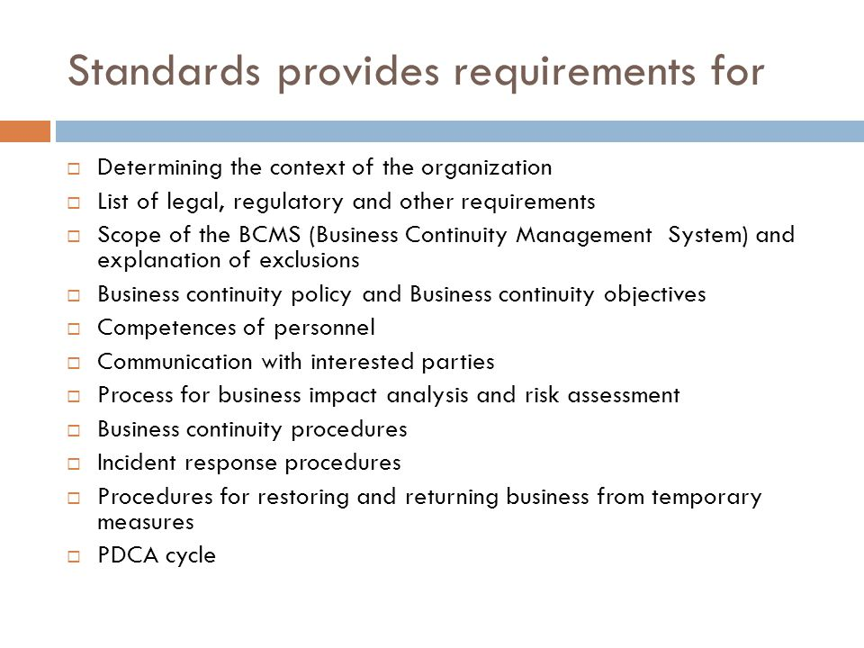 Standards provides requirements for  Determining the context of the organization  List of legal, regulatory and other requirements  Scope of the BC