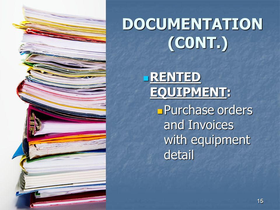 15 RENTED EQUIPMENT: RENTED EQUIPMENT: Purchase orders and Invoices with equipment detail Purchase orders and Invoices with equipment detail DOCUMENTATION (C0NT.)