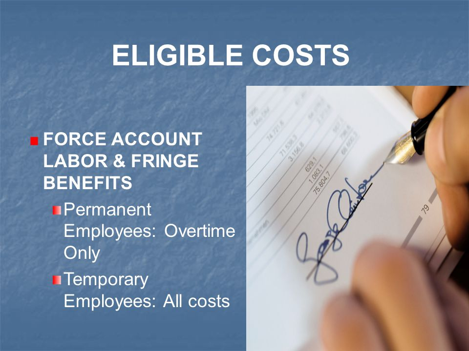 9 FORCE ACCOUNT LABOR & FRINGE BENEFITS Permanent Employees: Overtime Only Temporary Employees: All costs ELIGIBLE COSTS